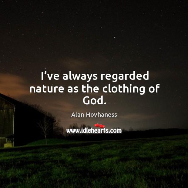 I've always regarded nature as the clothing of God. Image
