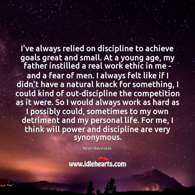 I've always relied on discipline to achieve goals great and small. At Will Power Quotes Image