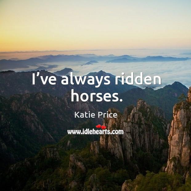 I've always ridden horses. Katie Price Picture Quote