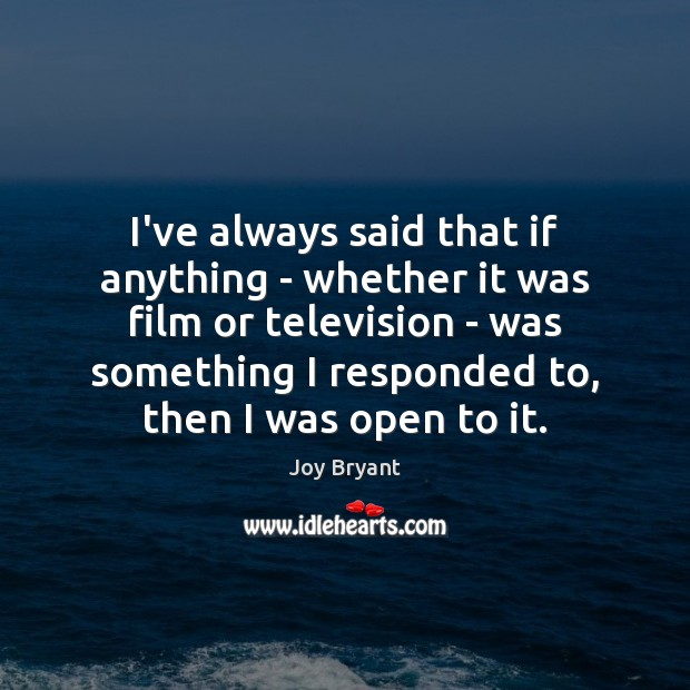 I've always said that if anything – whether it was film or Joy Bryant Picture Quote