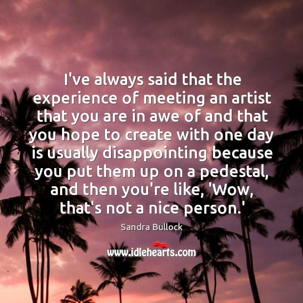 Image, I've always said that the experience of meeting an artist that you