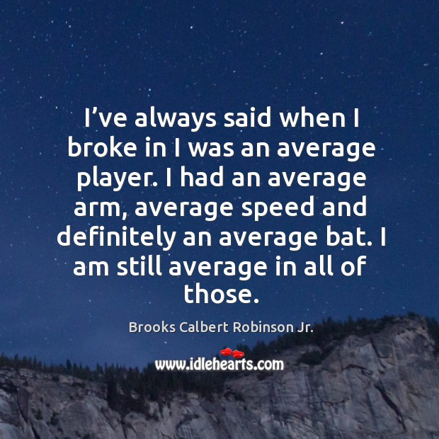 Image, I've always said when I broke in I was an average player.