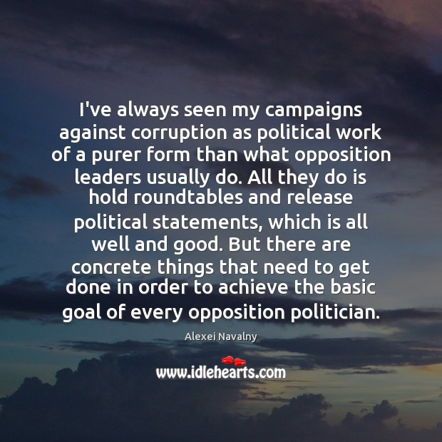 Image, I've always seen my campaigns against corruption as political work of a