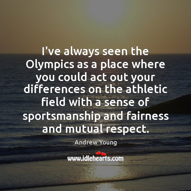 Image, I've always seen the Olympics as a place where you could act
