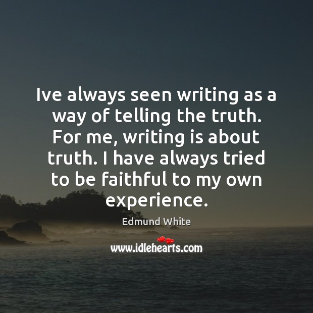 Ive always seen writing as a way of telling the truth. For Image