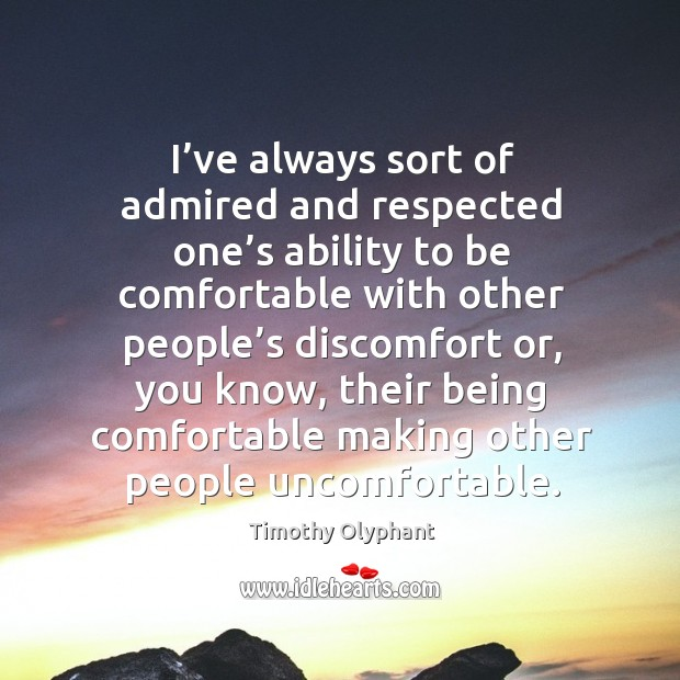 I've always sort of admired and respected one's ability to be comfortable with other people's Image