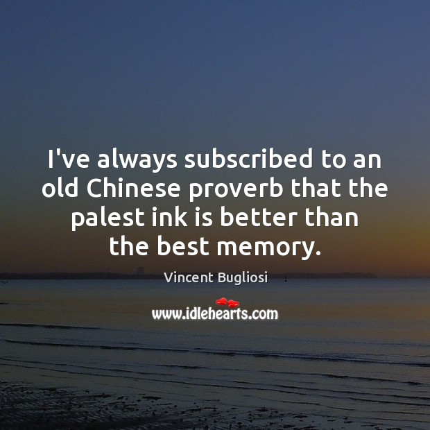 Image, I've always subscribed to an old Chinese proverb that the palest ink