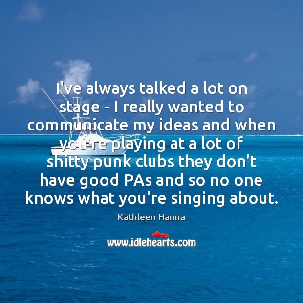 I've always talked a lot on stage – I really wanted to Image