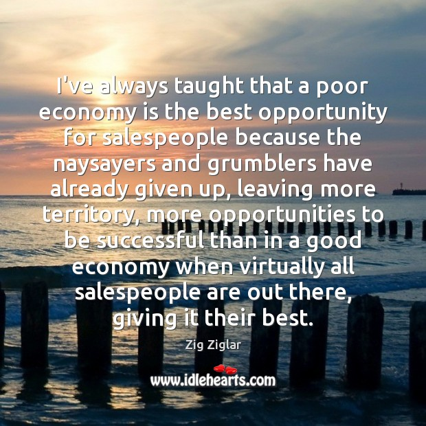 Image, I've always taught that a poor economy is the best opportunity for