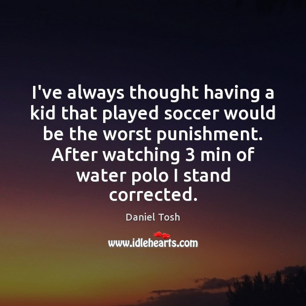 Image, I've always thought having a kid that played soccer would be the
