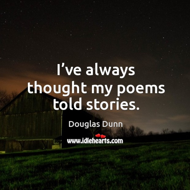 I've always thought my poems told stories. Image