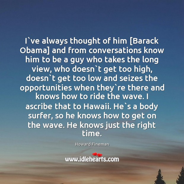 Image, I`ve always thought of him [Barack Obama] and from conversations know