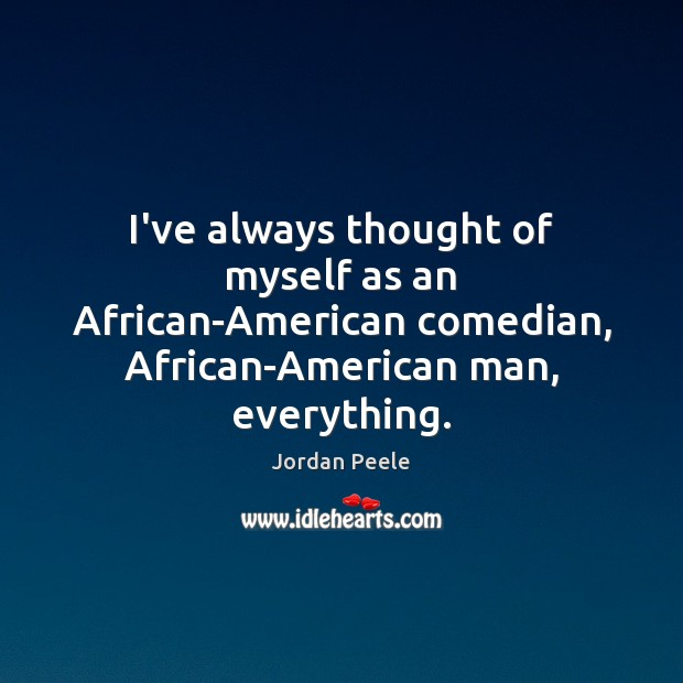 I've always thought of myself as an African-American comedian, African-American man, everything. Image