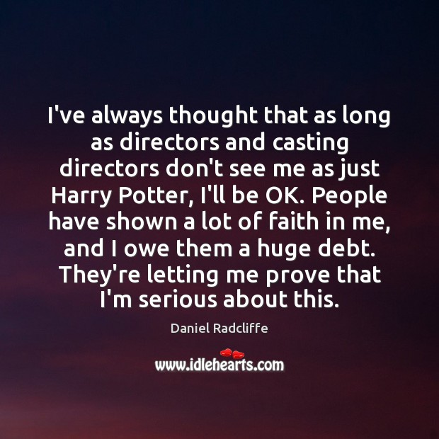 I've always thought that as long as directors and casting directors don't Daniel Radcliffe Picture Quote