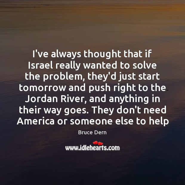 Image, I've always thought that if Israel really wanted to solve the problem,