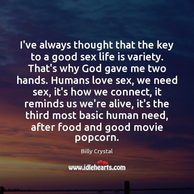 Image, I've always thought that the key to a good sex life is