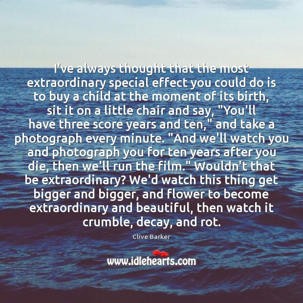 I've always thought that the most extraordinary special effect you could do Clive Barker Picture Quote