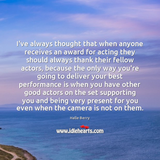 I've always thought that when anyone receives an award for acting they Performance Quotes Image