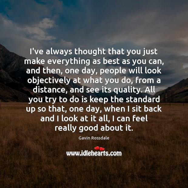 I've always thought that you just make everything as best as you Image