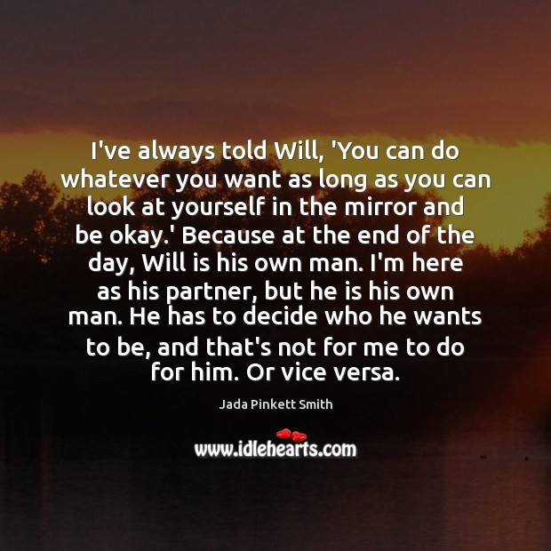 I've always told Will, 'You can do whatever you want as long Jada Pinkett Smith Picture Quote