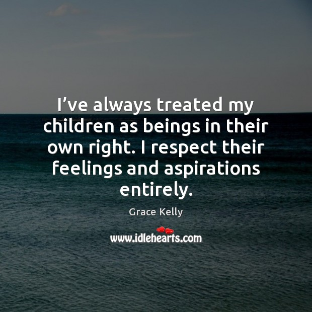 Image, I've always treated my children as beings in their own right.