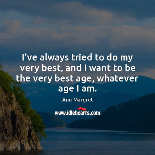 I've always tried to do my very best, and I want to Image
