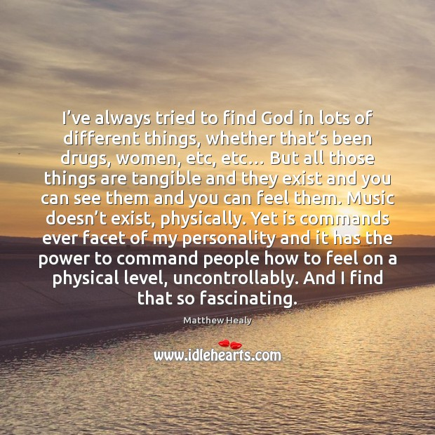 I've always tried to find God in lots of different things, Image