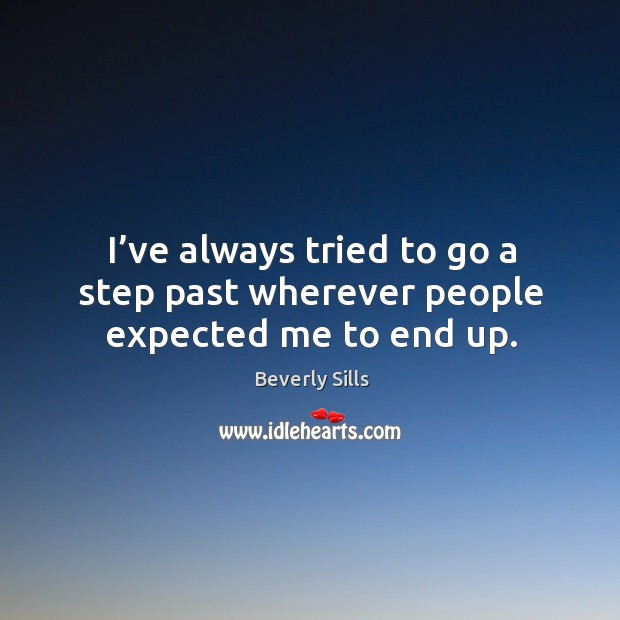 I've always tried to go a step past wherever people expected me to end up. Image