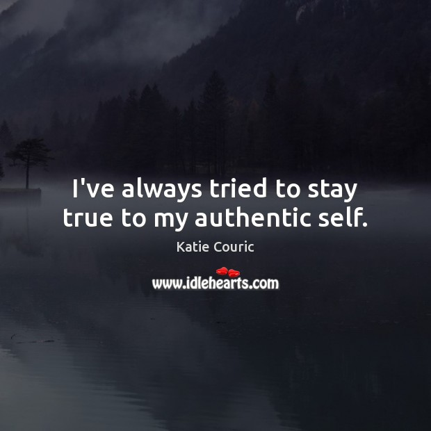 I've always tried to stay true to my authentic self. Katie Couric Picture Quote