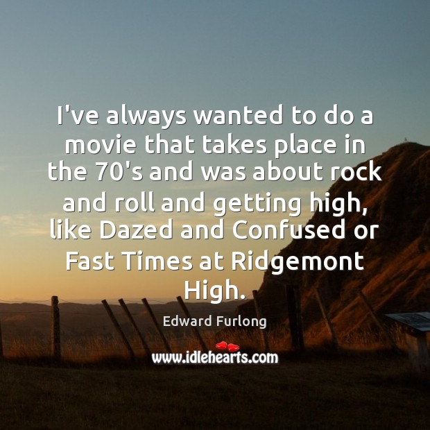 I've always wanted to do a movie that takes place in the 70 Edward Furlong Picture Quote