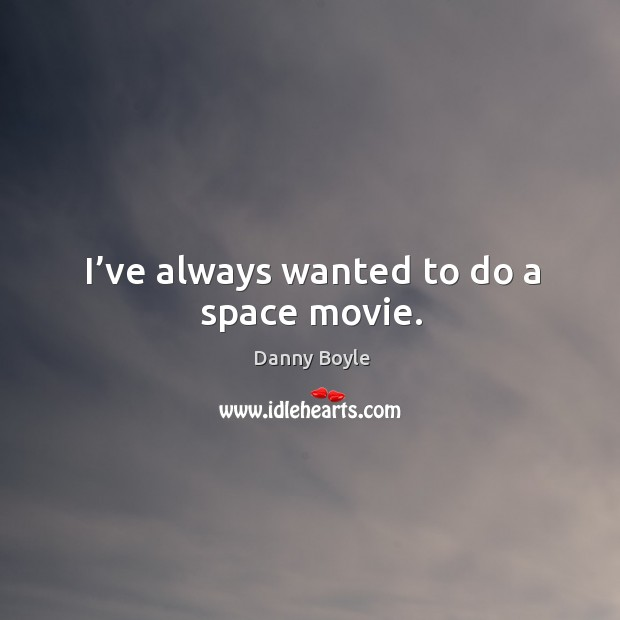 I've always wanted to do a space movie. Image