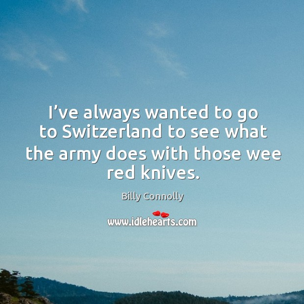 I've always wanted to go to switzerland to see what the army does with those wee red knives. Image