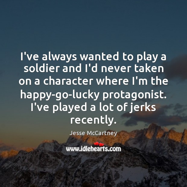 I've always wanted to play a soldier and I'd never taken on Jesse McCartney Picture Quote