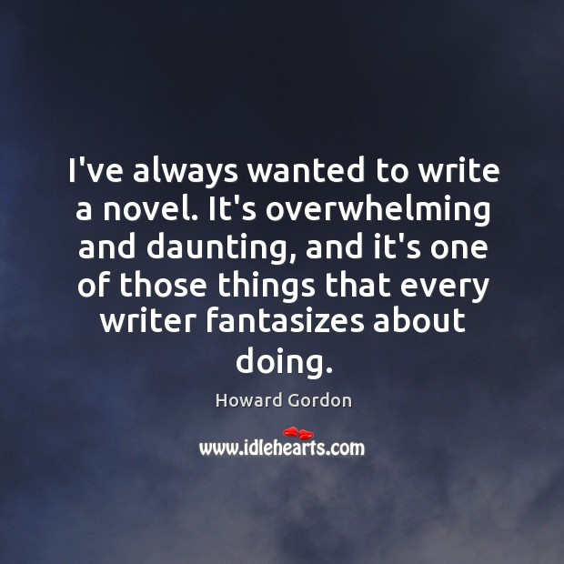 I've always wanted to write a novel. It's overwhelming and daunting, and Image