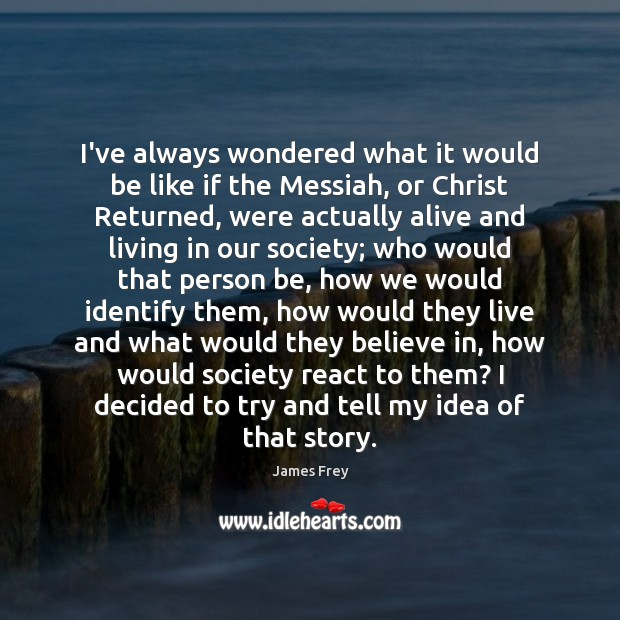 I've always wondered what it would be like if the Messiah, or James Frey Picture Quote