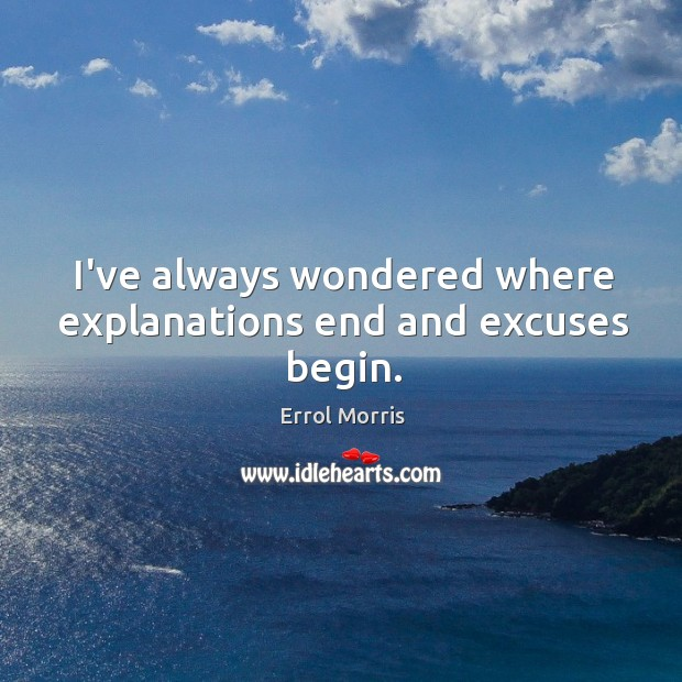 I've always wondered where explanations end and excuses begin. Image