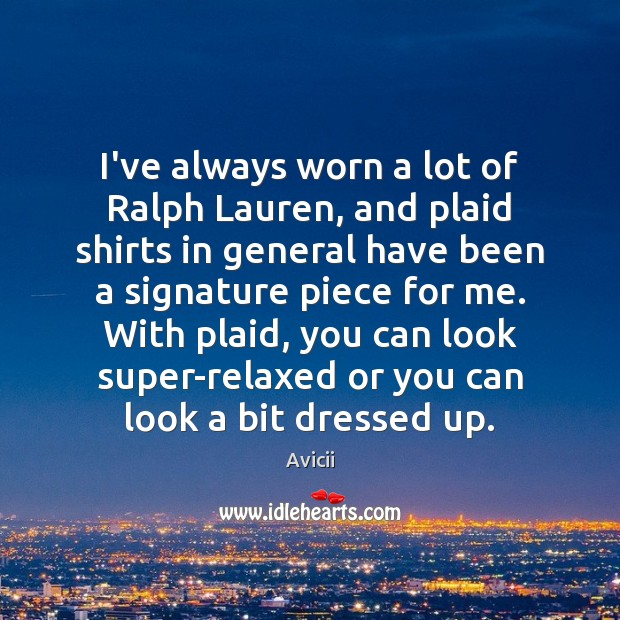 Image, I've always worn a lot of Ralph Lauren, and plaid shirts in