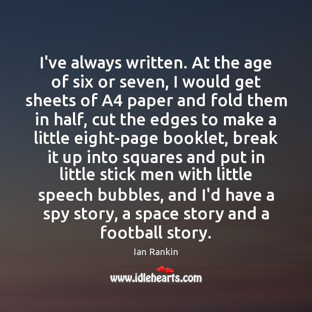 I've always written. At the age of six or seven, I would Image