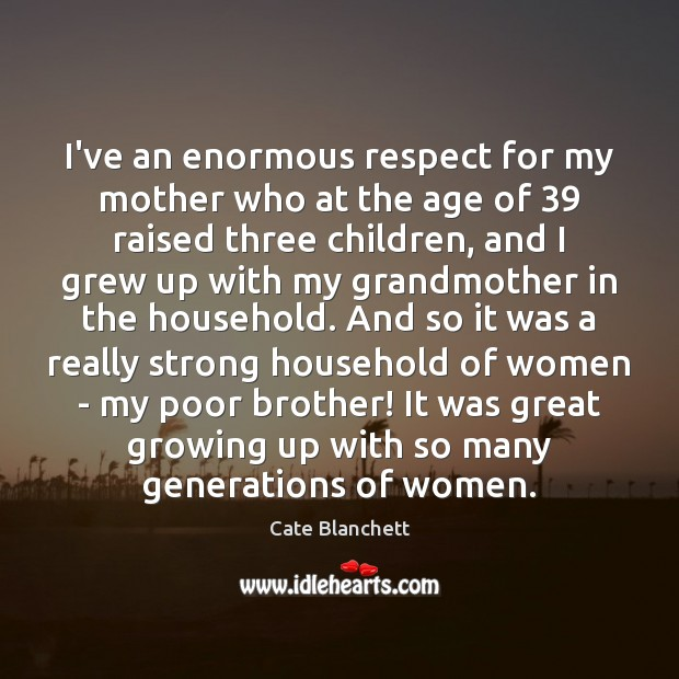 I've an enormous respect for my mother who at the age of 39 Brother Quotes Image