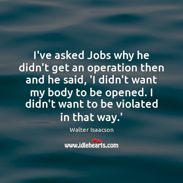 Image, I've asked Jobs why he didn't get an operation then and he
