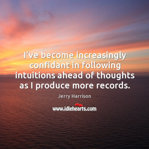 I've become increasingly confidant in following intuitions ahead of thoughts as I produce more records. Image