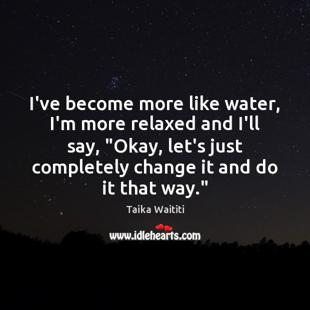 """I've become more like water, I'm more relaxed and I'll say, """"Okay, Image"""