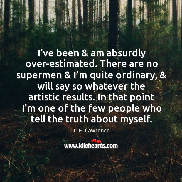 I've been & am absurdly over-estimated. There are no supermen & I'm quite ordinary, & Image