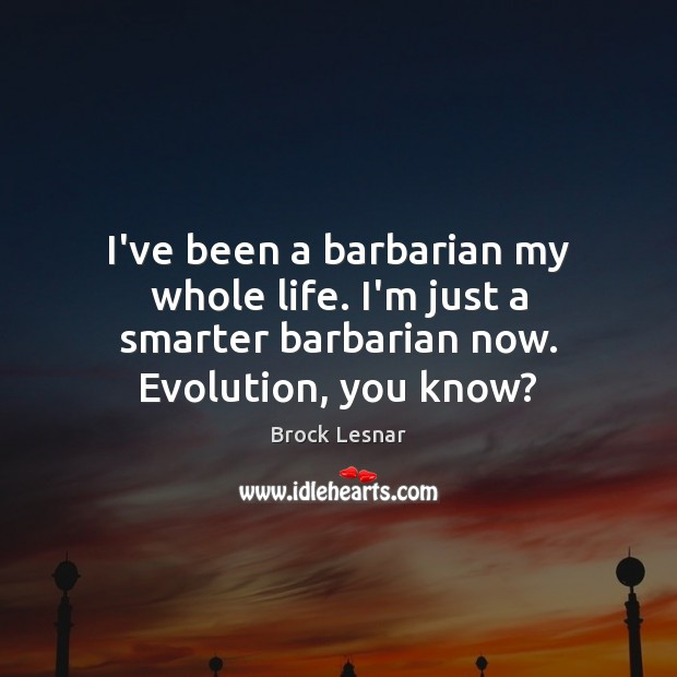 Image, I've been a barbarian my whole life. I'm just a smarter barbarian