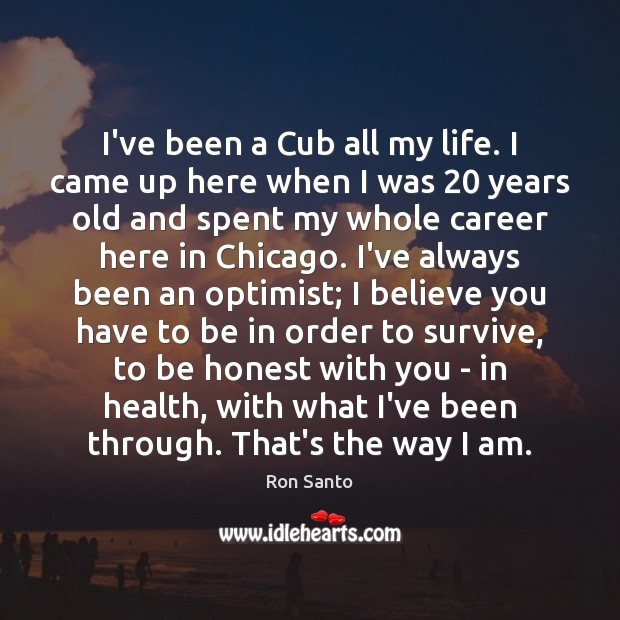I've been a Cub all my life. I came up here when Image