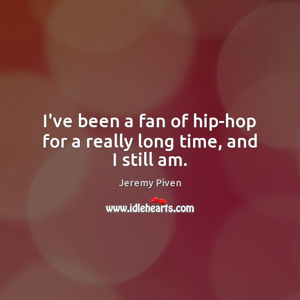 I've been a fan of hip-hop for a really long time, and I still am. Image