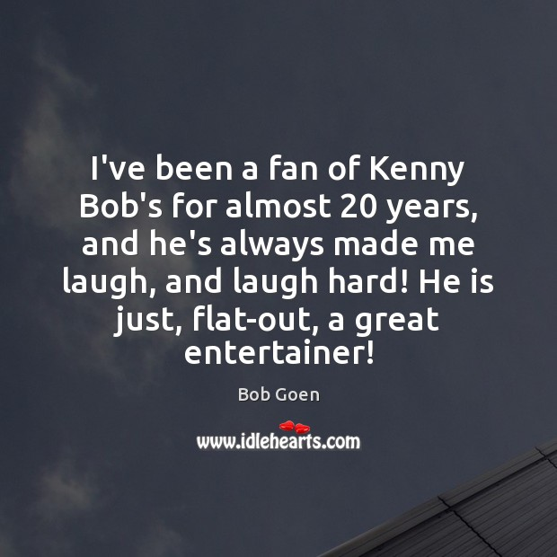 Image, I've been a fan of Kenny Bob's for almost 20 years, and he's