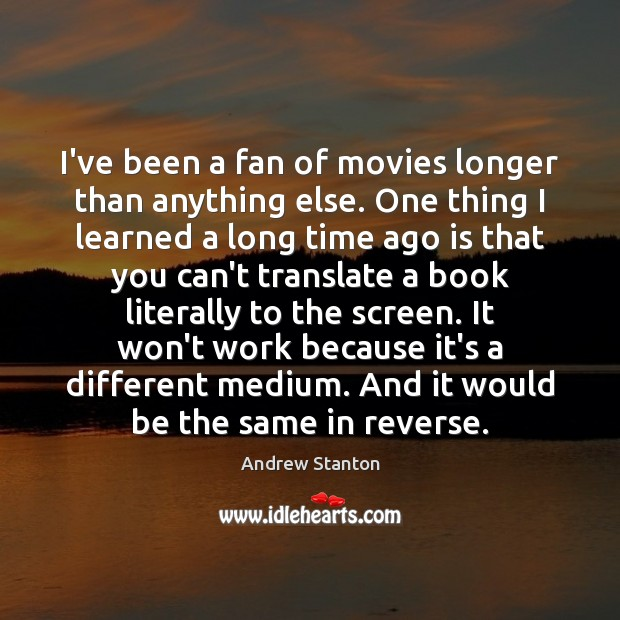 Image, I've been a fan of movies longer than anything else. One thing