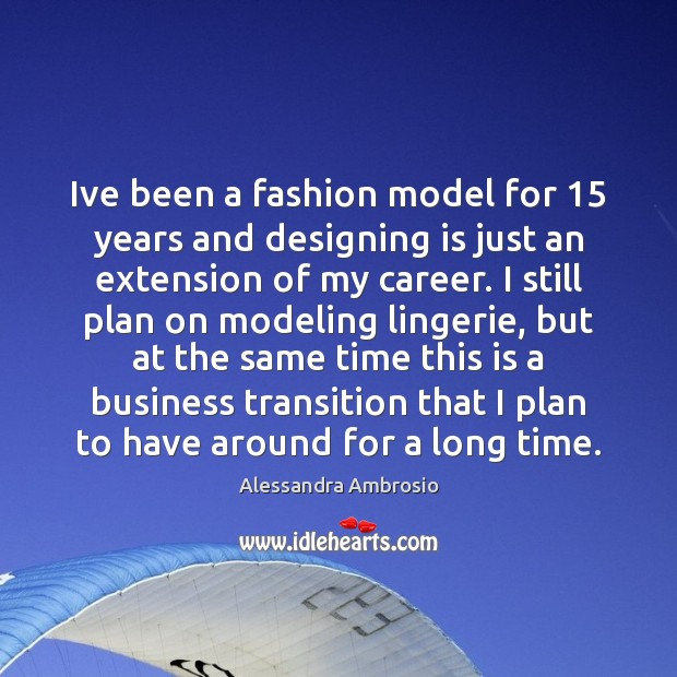Ive been a fashion model for 15 years and designing is just an Image