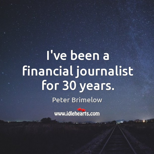 Image, I've been a financial journalist for 30 years.